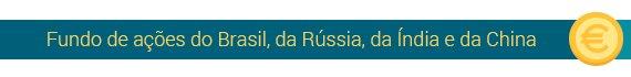 Fundo de ações do Brasil, da Rússia, da Índia e da China