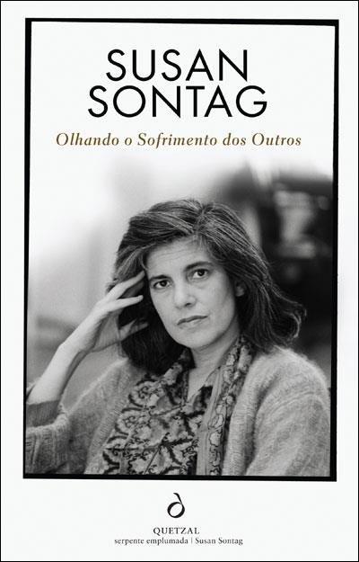 Olhando o Sofrimento dos Outros, último ensaio de Susan Sontag, agora reeditado pela Quetzal