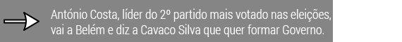 António Costa, líder do 2º partido mais votado nas eleições vai a Belém e diz a Cavaco Silva que quer formar Governo