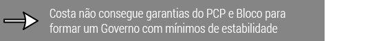 Costa não consegue garantias do PCP e Bloco para formar um Governo com mínimos de estabilidade