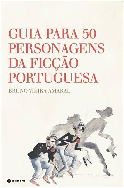 """Um Guia """"sui generis"""" de 50 personagens da literatura portuguesa de um ponto de vista pessoal"""