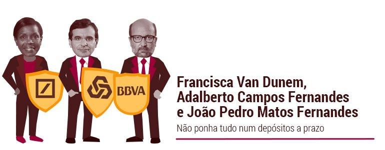 Francisca Van Dunem, Adalberto Campos Fernandes e João Pedro Matos Fernandes: Não ponha tudo num depósitos a prazo