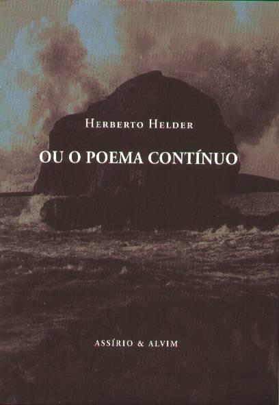 Os poemas de HH foram, ao longo dos anos, sendo reunidos em várias sumulas. estas edições tiveram muitos titulos diferentes mas, como sugere o poeta Manuel gusmão, o melhor será este que dever ser lido assim:Herberto Helder ou o poema continuo