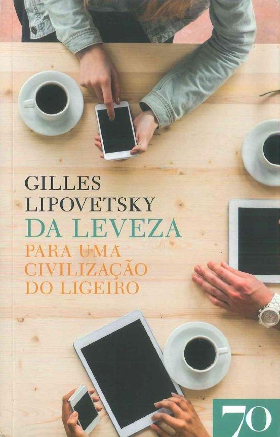 Da Leveza:para uma civilização do ligeiro, Gilles Lipovetsky, Edições 70, 19.90 euros (Ensaio)