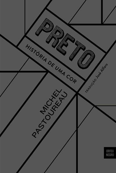 Preto_História de Uma cor, Michel Pastoureau. Edição Orfeu Negro