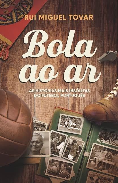 Bola ao Ar — As Histórias Mais Insólitas do Futebol Português já está à venda. Uma edição do Clube do Autor